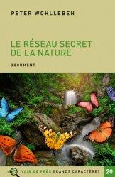Dernières parutions sur Arbres et arbustes, Le réseau secret de la nature. De l'influence des arbres sur les nuages et du ver de terre sur le sanglier [EDITION EN GROS CARACTERES
